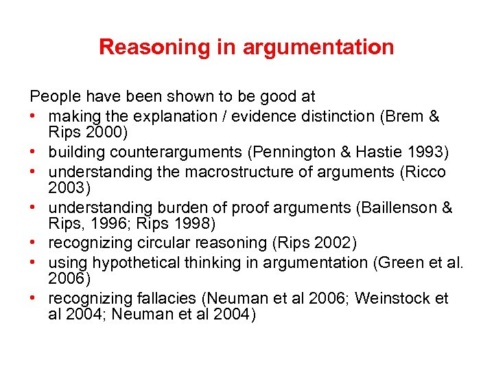 Reasoning in argumentation People have been shown to be good at • making the