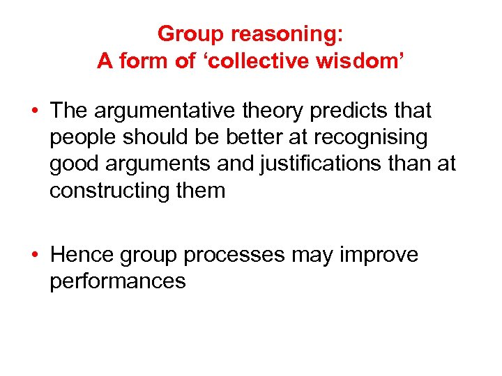 Group reasoning: A form of 'collective wisdom' • The argumentative theory predicts that people