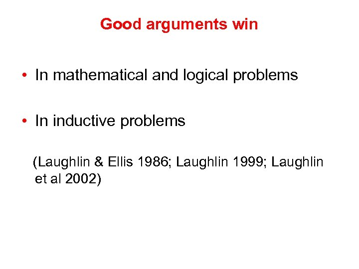 Good arguments win • In mathematical and logical problems • In inductive problems (Laughlin