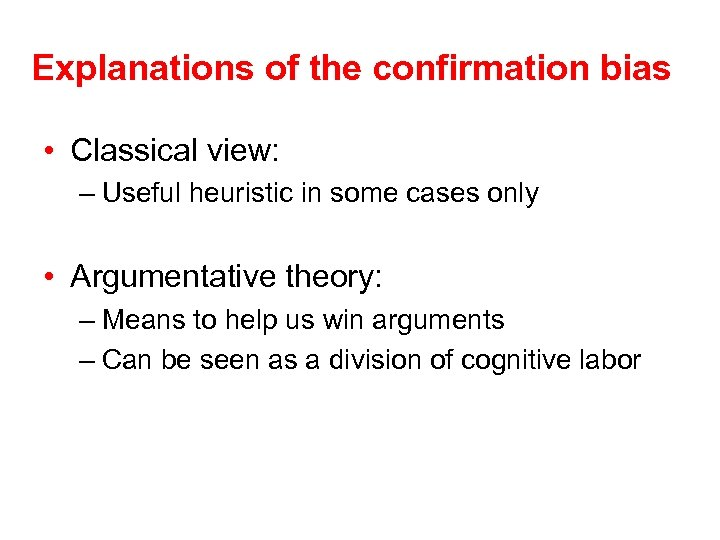 Explanations of the confirmation bias • Classical view: – Useful heuristic in some cases