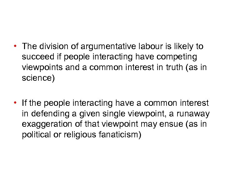 • The division of argumentative labour is likely to succeed if people interacting