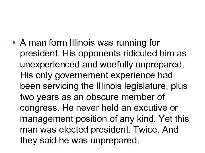 • A man form Illinois was running for president. His opponents ridiculed him