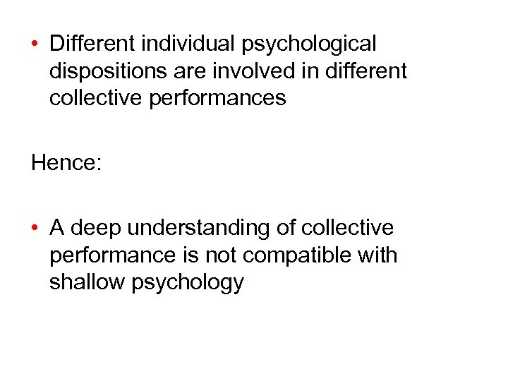 • Different individual psychological dispositions are involved in different collective performances Hence: •