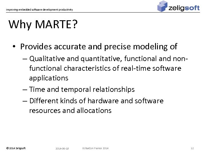 Improving embedded software development productivity Why MARTE? • Provides accurate and precise modeling of