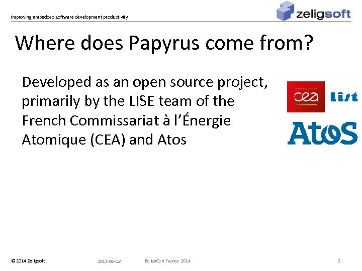 Improving embedded software development productivity Where does Papyrus come from? Developed as an open