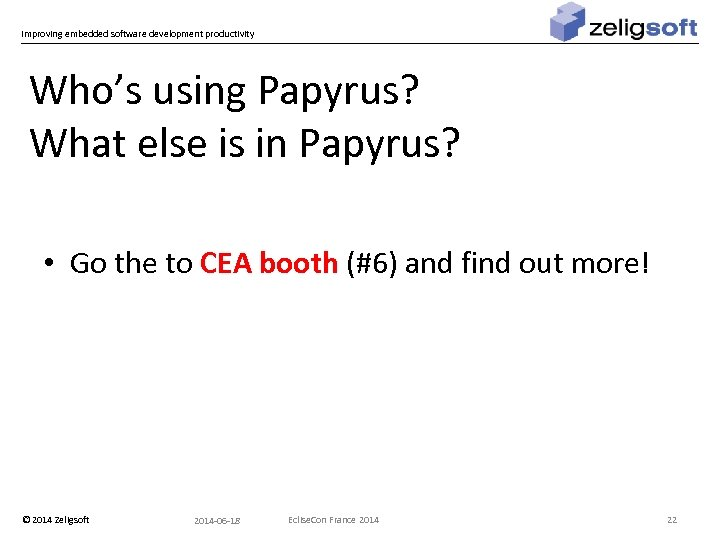 Improving embedded software development productivity Who's using Papyrus? What else is in Papyrus? •