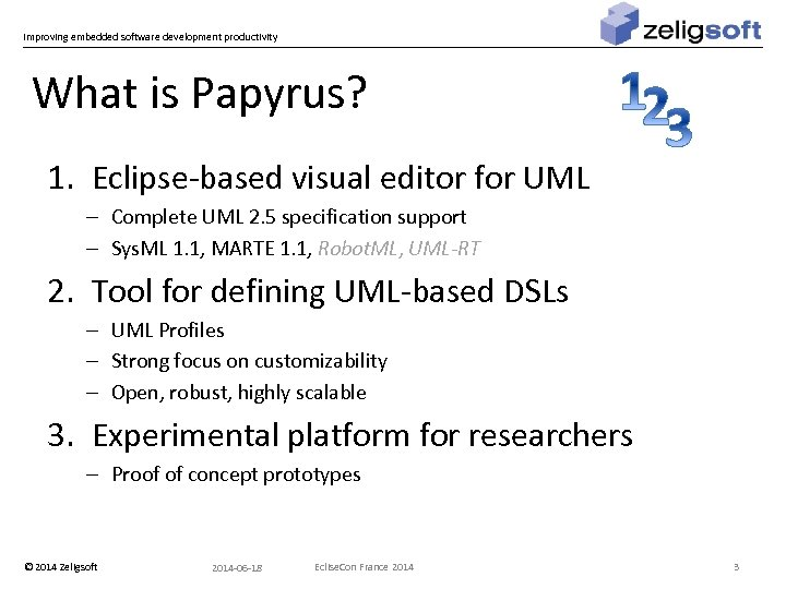 Improving embedded software development productivity What is Papyrus? 1. Eclipse-based visual editor for UML