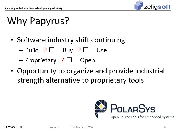Improving embedded software development productivity Why Papyrus? • Software industry shift continuing: – Build