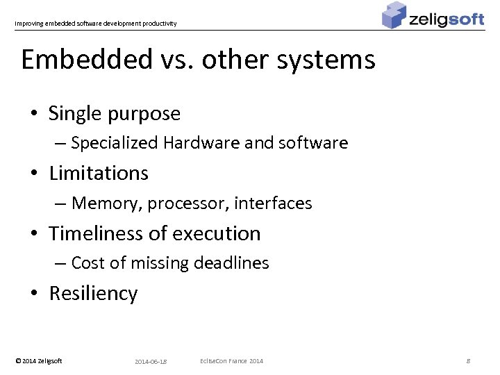 Improving embedded software development productivity Embedded vs. other systems • Single purpose – Specialized