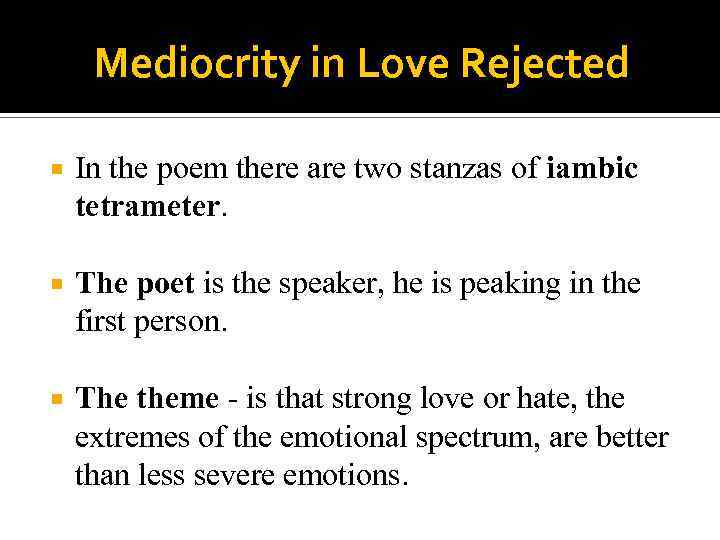 Mediocrity in Love Rejected In the poem there are two stanzas of iambic tetrameter.
