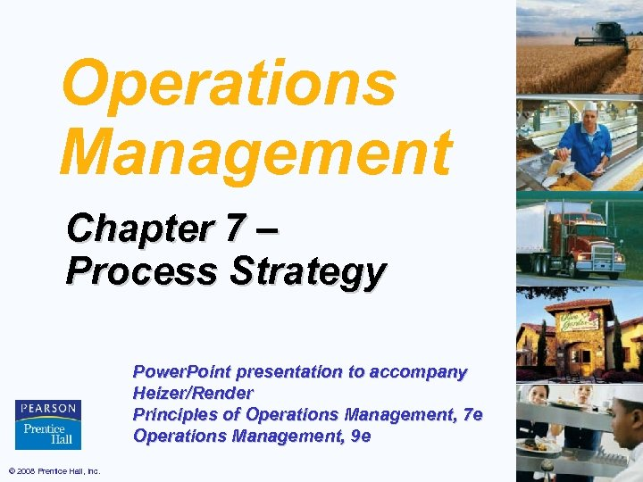 Operations Management Chapter 7 – Process Strategy Power. Point presentation to accompany Heizer/Render Principles