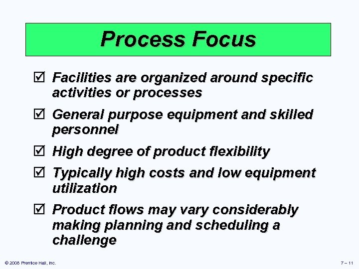Process Focus þ Facilities are organized around specific activities or processes þ General purpose