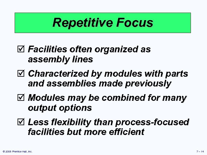 Repetitive Focus þ Facilities often organized as assembly lines þ Characterized by modules with