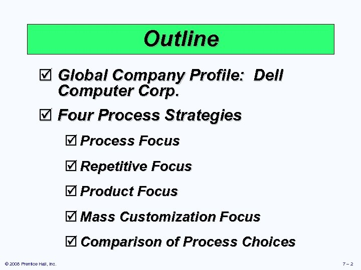 Outline þ Global Company Profile: Dell Computer Corp. þ Four Process Strategies þ Process