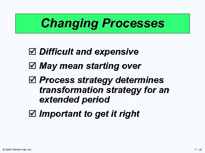 Changing Processes þ Difficult and expensive þ May mean starting over þ Process strategy