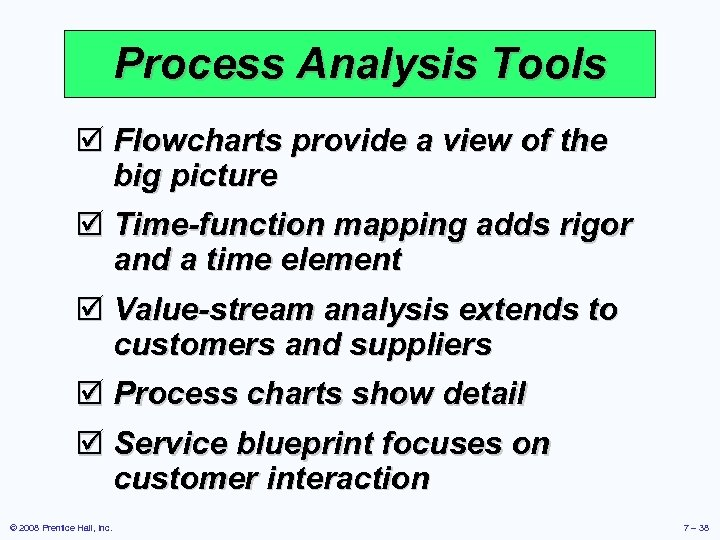 Process Analysis Tools þ Flowcharts provide a view of the big picture þ Time-function