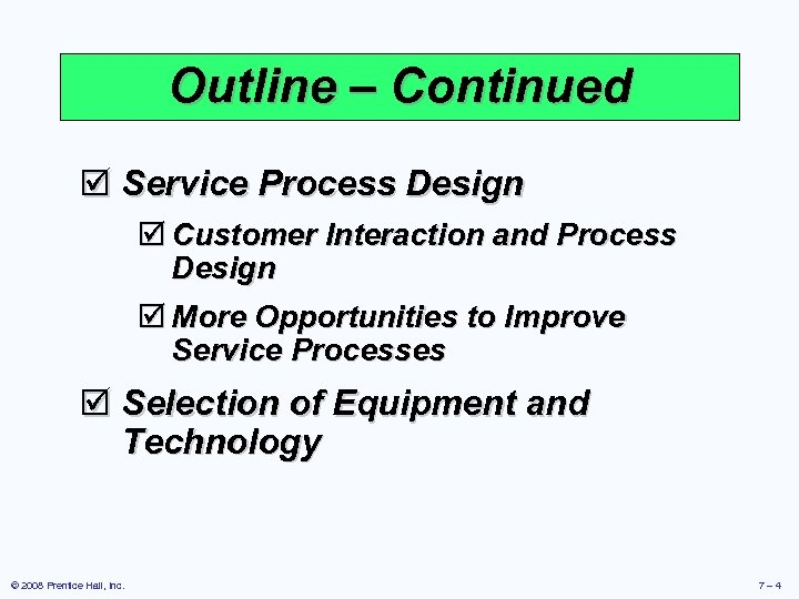 Outline – Continued þ Service Process Design þ Customer Interaction and Process Design þ