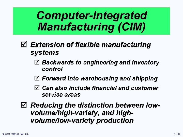 Computer-Integrated Manufacturing (CIM) þ Extension of flexible manufacturing systems þ Backwards to engineering and