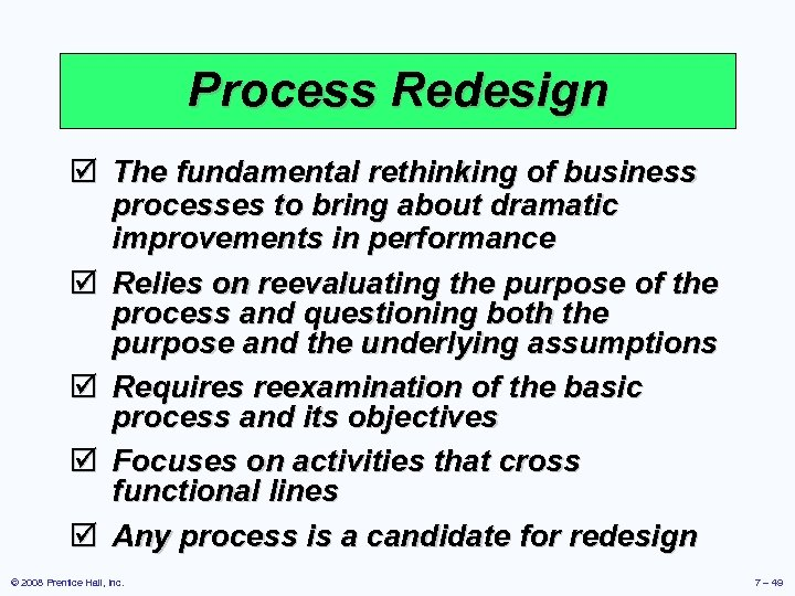 Process Redesign þ The fundamental rethinking of business processes to bring about dramatic improvements
