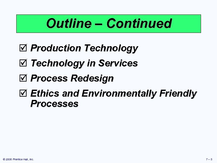 Outline – Continued þ Production Technology þ Technology in Services þ Process Redesign þ