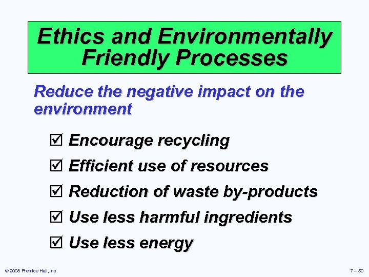 Ethics and Environmentally Friendly Processes Reduce the negative impact on the environment þ Encourage