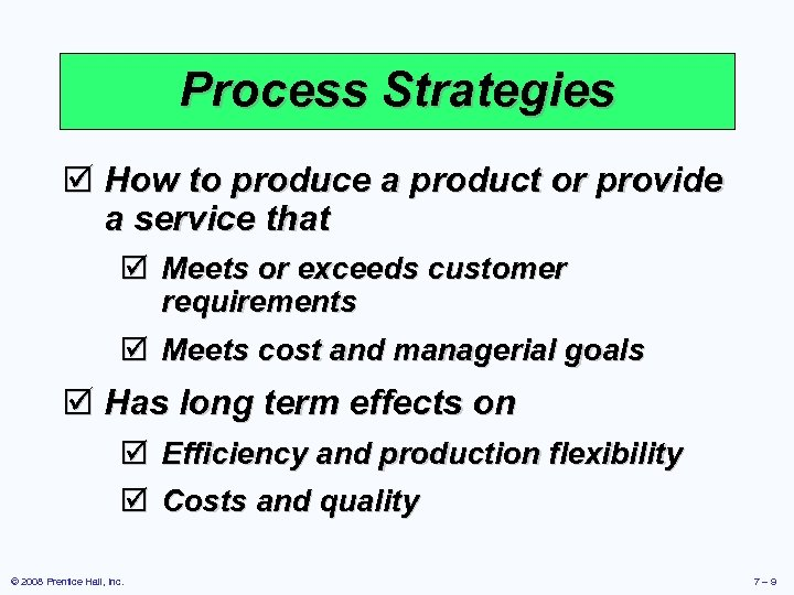 Process Strategies þ How to produce a product or provide a service that þ