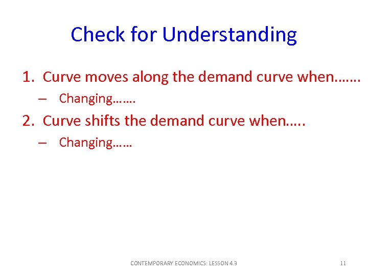 Check for Understanding 1. Curve moves along the demand curve when……. – Changing……. 2.