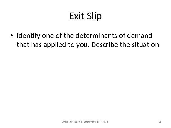 Exit Slip • Identify one of the determinants of demand that has applied to