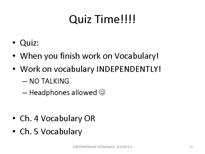 Quiz Time!!!! • Quiz: • When you finish work on Vocabulary! • Work on