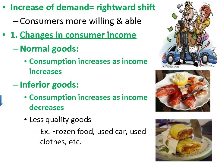 • Increase of demand= rightward shift – Consumers more willing & able •