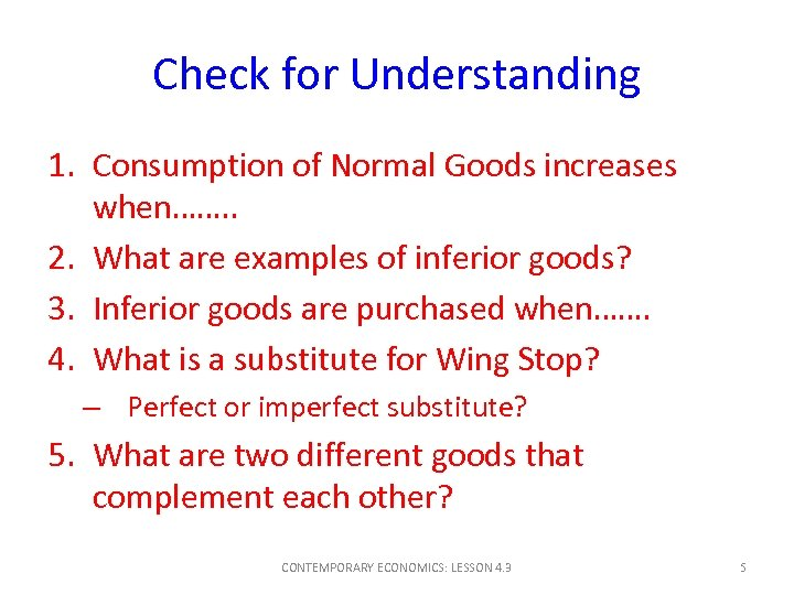 Check for Understanding 1. Consumption of Normal Goods increases when……. . 2. What are