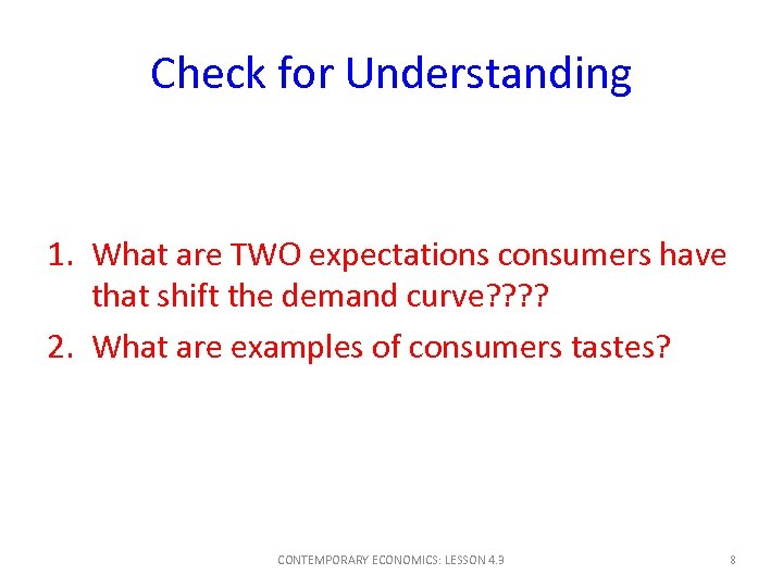 Check for Understanding 1. What are TWO expectations consumers have that shift the demand