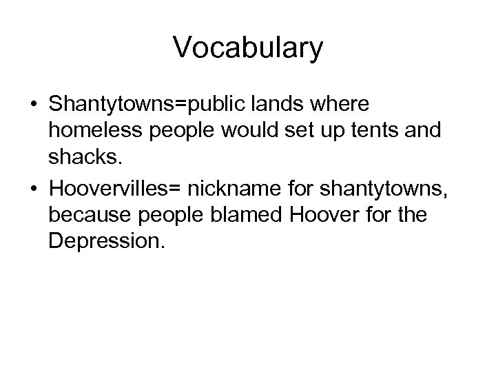 Vocabulary • Shantytowns=public lands where homeless people would set up tents and shacks. •