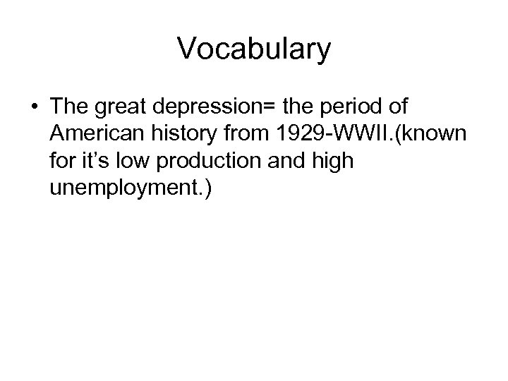 Vocabulary • The great depression= the period of American history from 1929 -WWII. (known