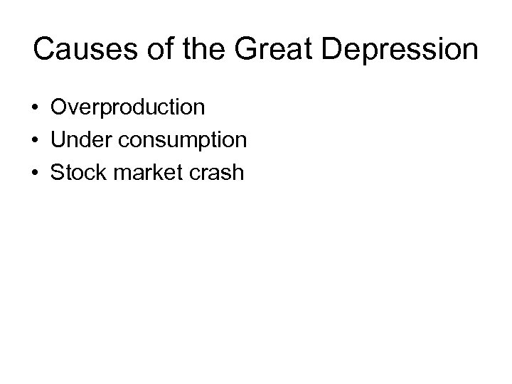 Causes of the Great Depression • Overproduction • Under consumption • Stock market crash