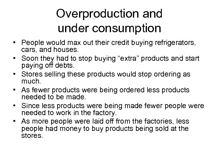 Overproduction and under consumption • People would max out their credit buying refrigerators, cars,