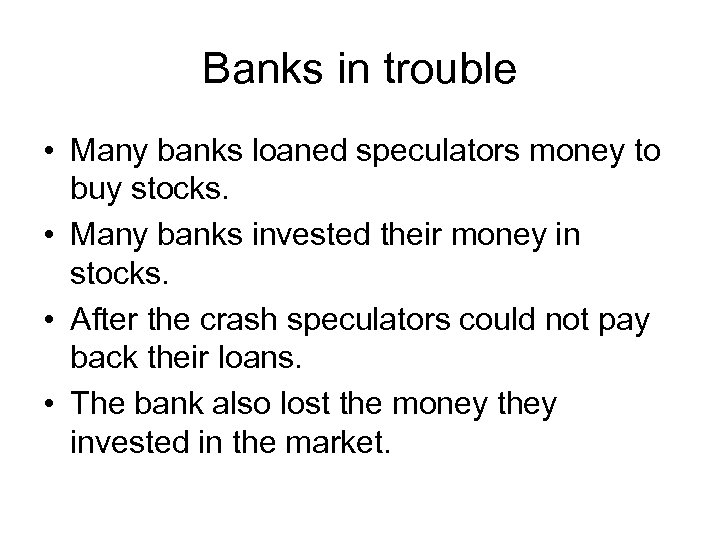 Banks in trouble • Many banks loaned speculators money to buy stocks. • Many
