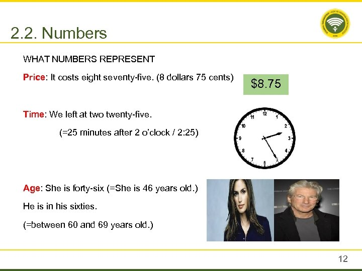 2. 2. Numbers WHAT NUMBERS REPRESENT Price: It costs eight seventy-five. (8 dollars 75