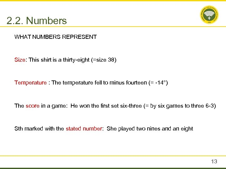 2. 2. Numbers WHAT NUMBERS REPRESENT Size: This shirt is a thirty-eight (=size 38)