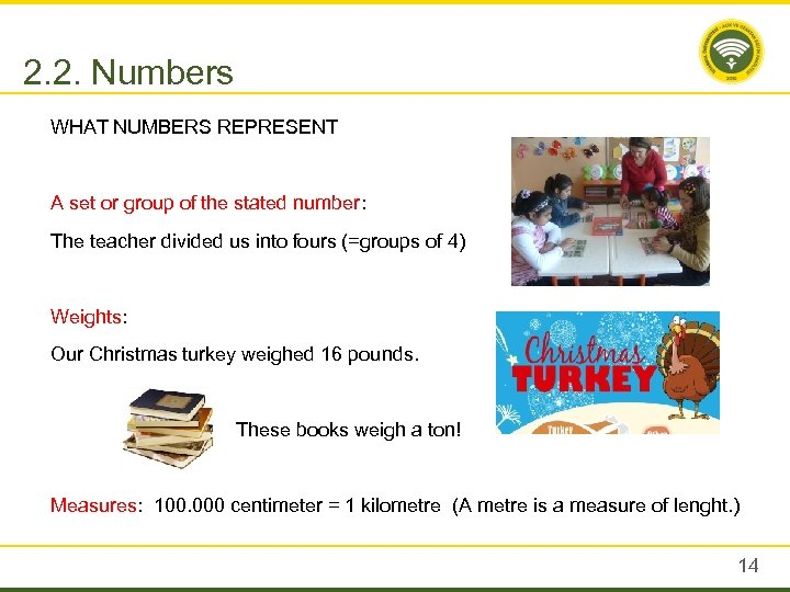 2. 2. Numbers WHAT NUMBERS REPRESENT A set or group of the stated number: