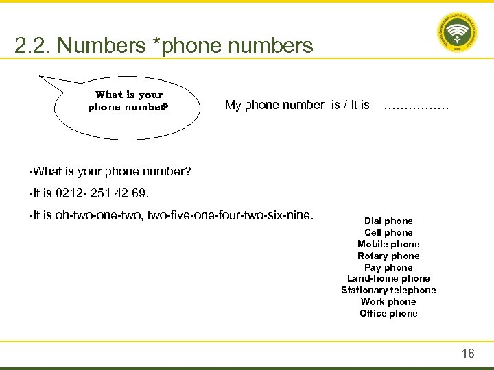 2. 2. Numbers *phone numbers What is your phone number ? My phone number