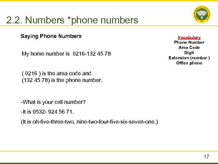 2. 2. Numbers *phone numbers Saying Phone Numbers My home number is 0216 -132