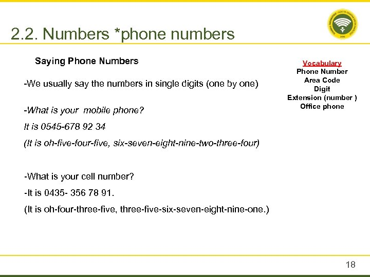 2. 2. Numbers *phone numbers Saying Phone Numbers -We usually say the numbers in