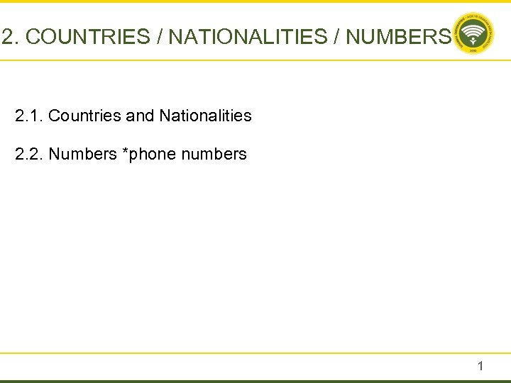 2. COUNTRIES / NATIONALITIES / NUMBERS 2. 1. Countries and Nationalities 2. 2. Numbers