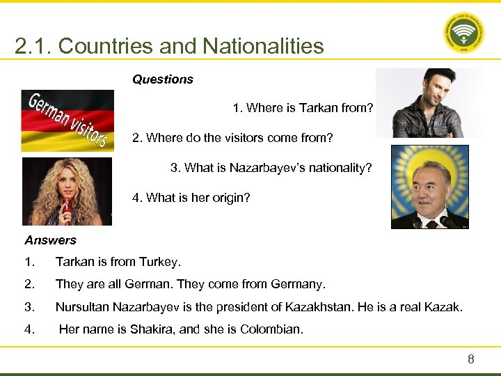 2. 1. Countries and Nationalities Questions 1. Where is Tarkan from? 2. Where do