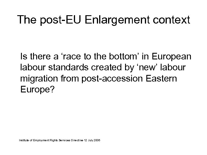 The post-EU Enlargement context Is there a 'race to the bottom' in European labour