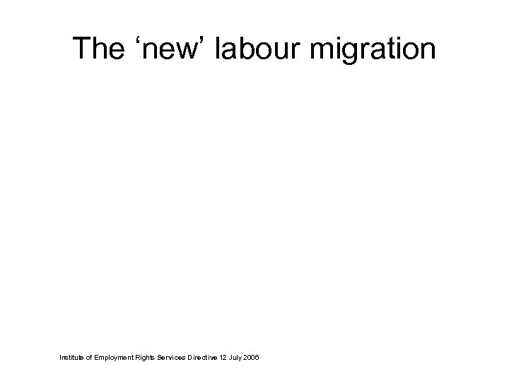 The 'new' labour migration Institute of Employment Rights Services Directive 12 July 2006