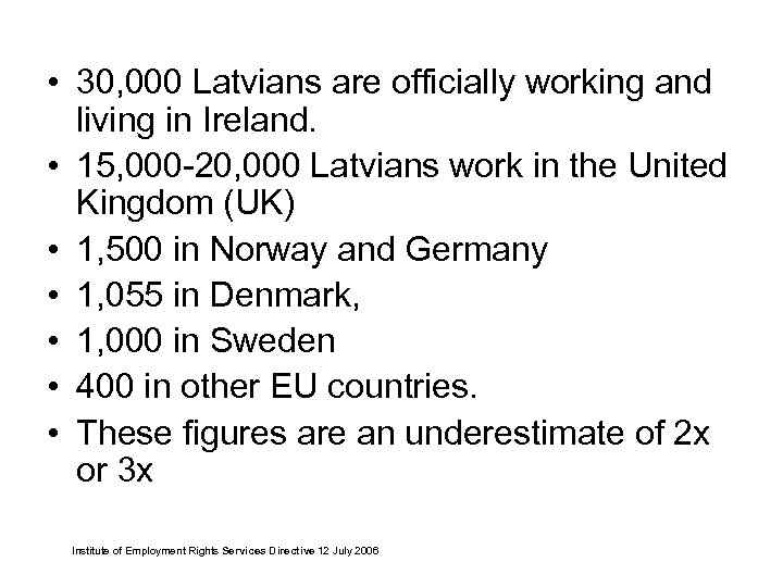 • 30, 000 Latvians are officially working and living in Ireland. • 15,