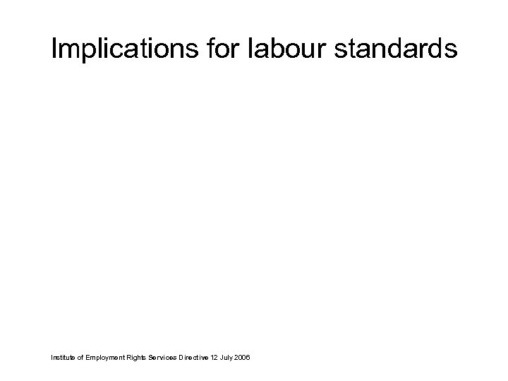 Implications for labour standards Institute of Employment Rights Services Directive 12 July 2006