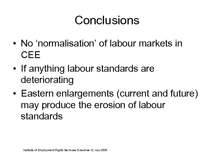 Conclusions • No 'normalisation' of labour markets in CEE • If anything labour standards